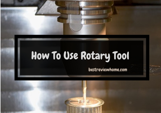 How to use a rotary tool